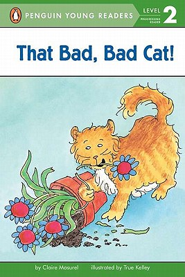 That Bad, Bad Cat! By Masurel, Claire/ Kelley, True (ILT)