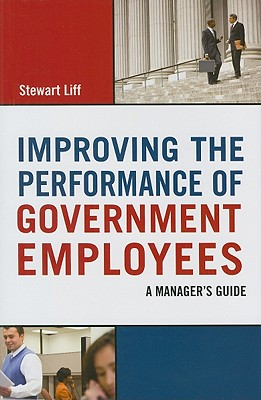 Improving the Performance of Government Employees By Liff, Stewart